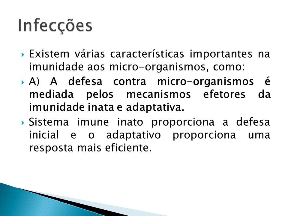 Existem várias características importantes na imunidade aos micro-organismos, como: A) A defesa contra micro-organismos é mediada pelos mecanismos efe