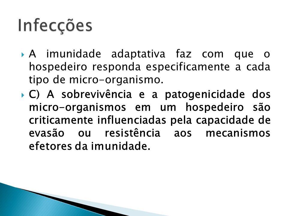 A imunidade adaptativa faz com que o hospedeiro responda especificamente a cada tipo de micro-organismo. C) A sobrevivência e a patogenicidade dos mic