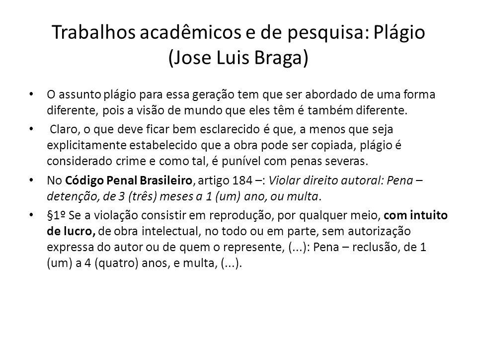 Trabalhos acadêmicos e de pesquisa: Plágio (Jose Luis Braga) O assunto plágio para essa geração tem que ser abordado de uma forma diferente, pois a vi
