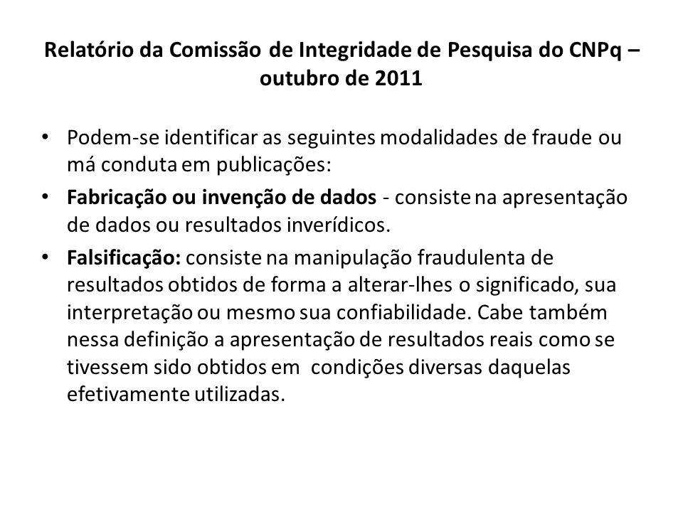 Relatório da Comissão de Integridade de Pesquisa do CNPq – outubro de 2011 Podem-se identificar as seguintes modalidades de fraude ou má conduta em pu