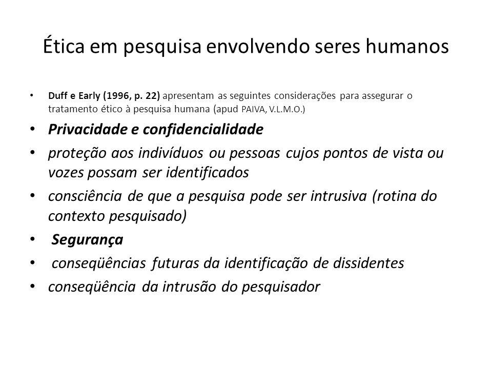 Ética em pesquisa envolvendo seres humanos Duff e Early (1996, p. 22) apresentam as seguintes considerações para assegurar o tratamento ético à pesqui