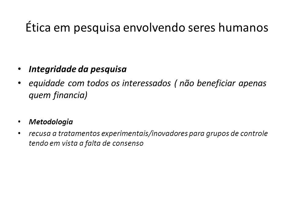 Ética em pesquisa envolvendo seres humanos Integridade da pesquisa equidade com todos os interessados ( não beneficiar apenas quem financia) Metodolog