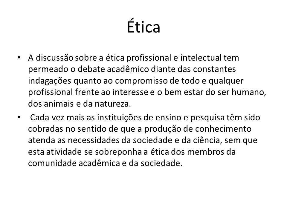 Ética A discussão sobre a ética profissional e intelectual tem permeado o debate acadêmico diante das constantes indagações quanto ao compromisso de t