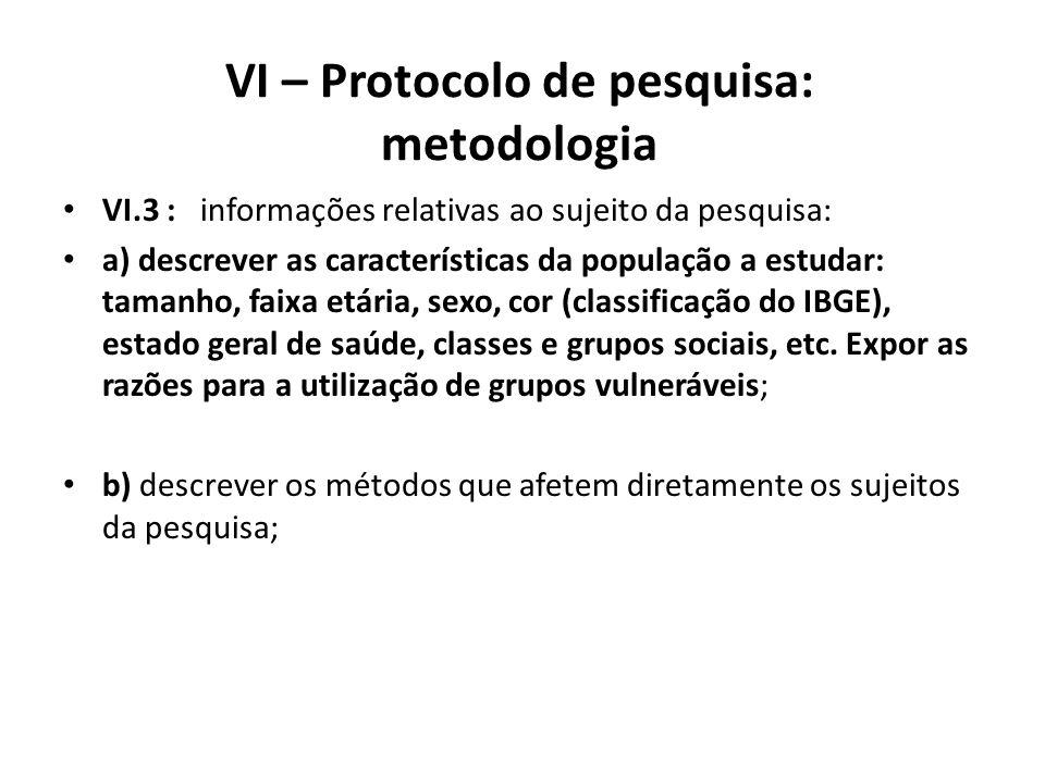 VI – Protocolo de pesquisa: metodologia VI.3 : informações relativas ao sujeito da pesquisa: a) descrever as características da população a estudar: t