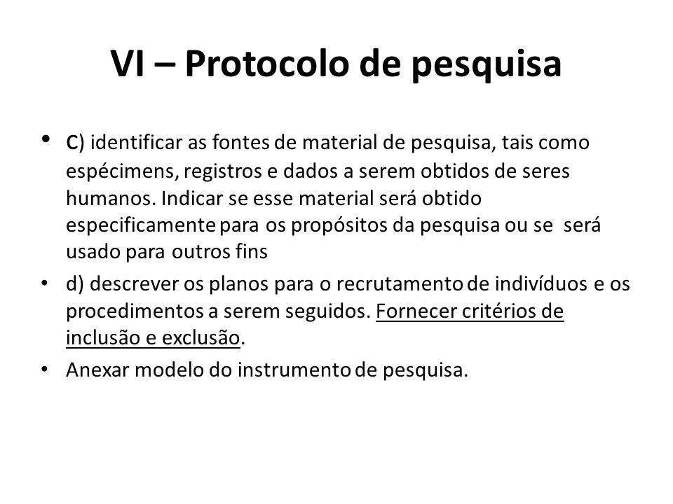 VI – Protocolo de pesquisa c ) identificar as fontes de material de pesquisa, tais como espécimens, registros e dados a serem obtidos de seres humanos