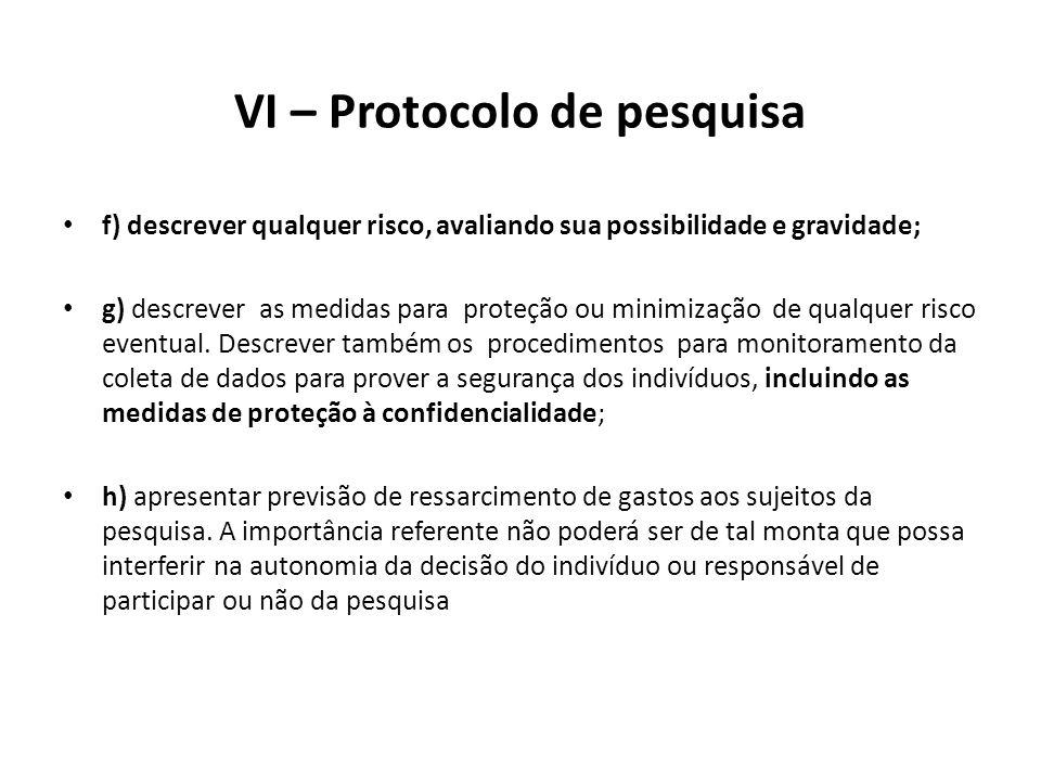 VI – Protocolo de pesquisa f) descrever qualquer risco, avaliando sua possibilidade e gravidade; g) descrever as medidas para proteção ou minimização