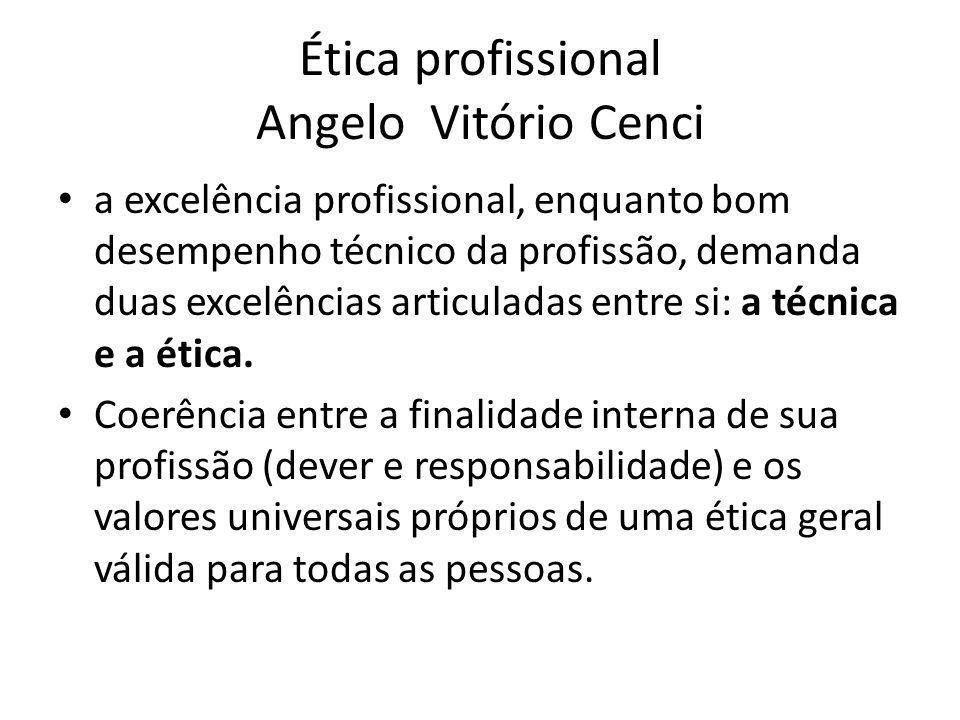 Ética profissional Angelo Vitório Cenci a excelência profissional, enquanto bom desempenho técnico da profissão, demanda duas excelências articuladas
