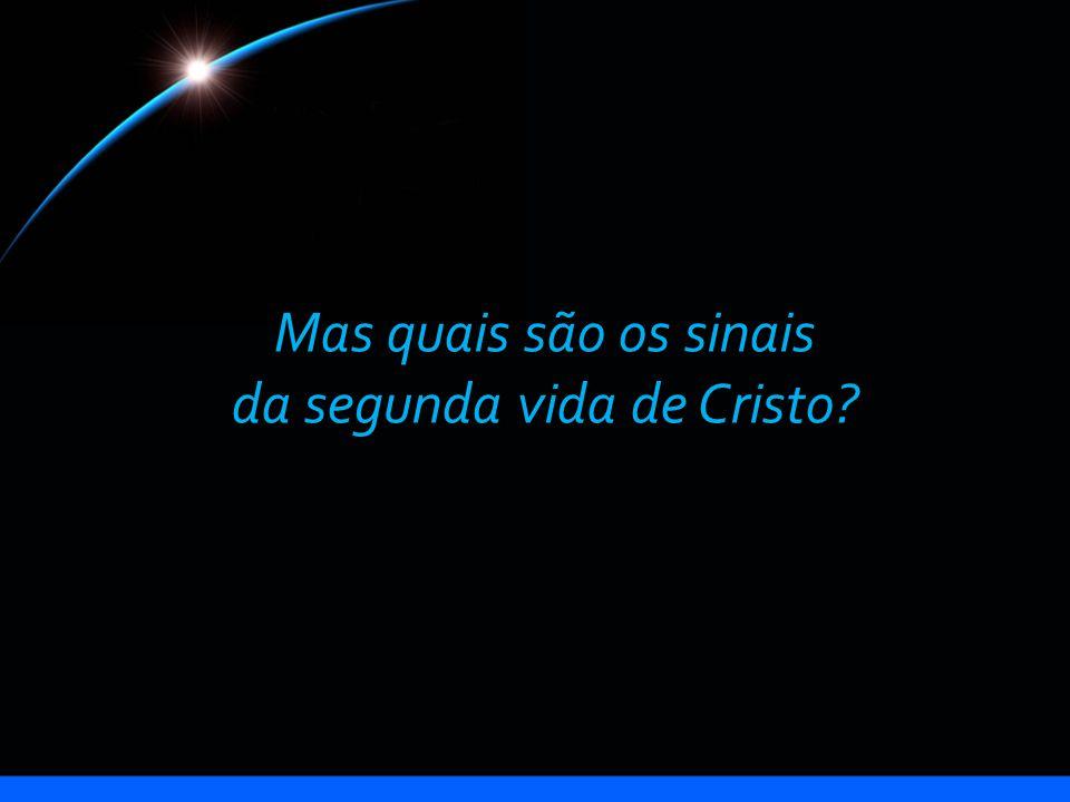Mas quais são os sinais da segunda vida de Cristo?