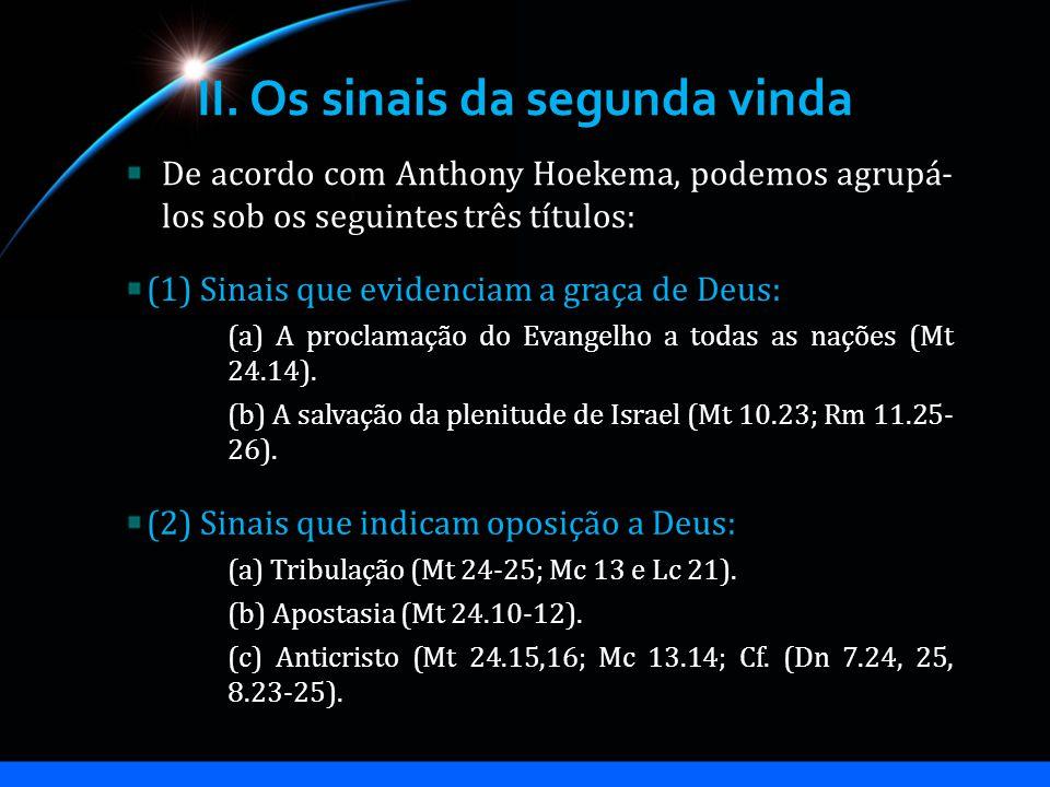 II. Os sinais da segunda vinda De acordo com Anthony Hoekema, podemos agrupá- los sob os seguintes três títulos: (2) Sinais que indicam oposição a Deu