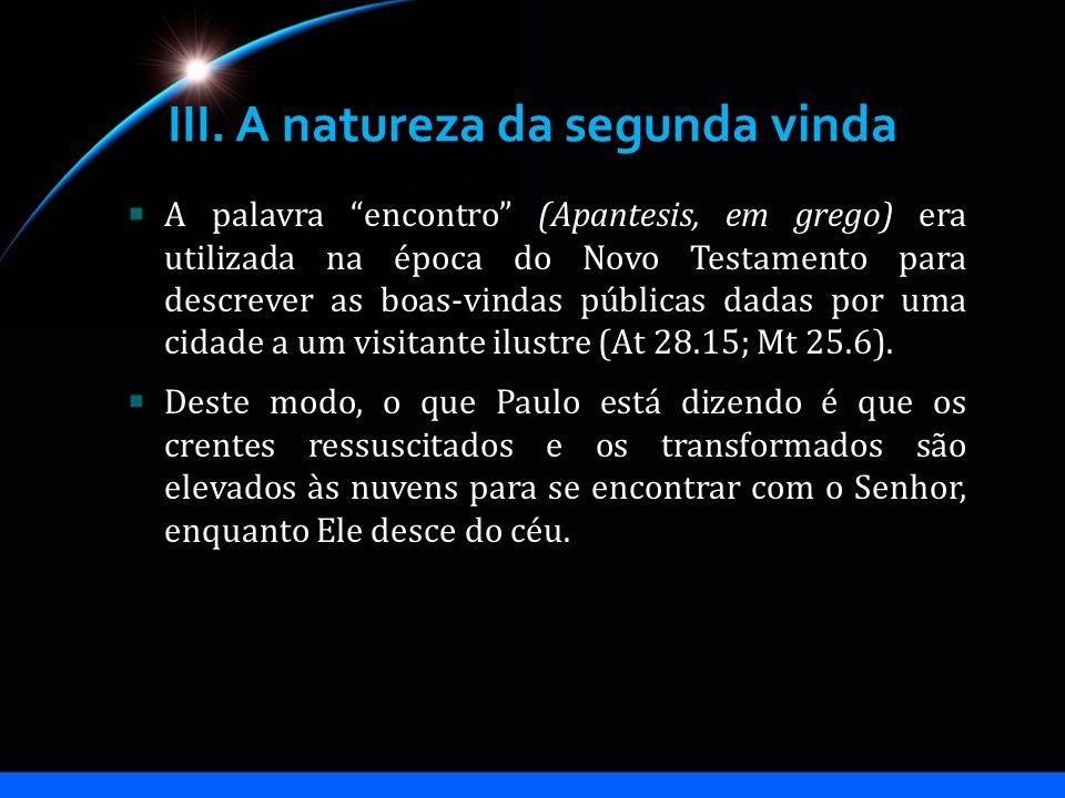 III. A natureza da segunda vinda A palavra encontro (Apantesis, em grego) era utilizada na época do Novo Testamento para descrever as boas-vindas públ