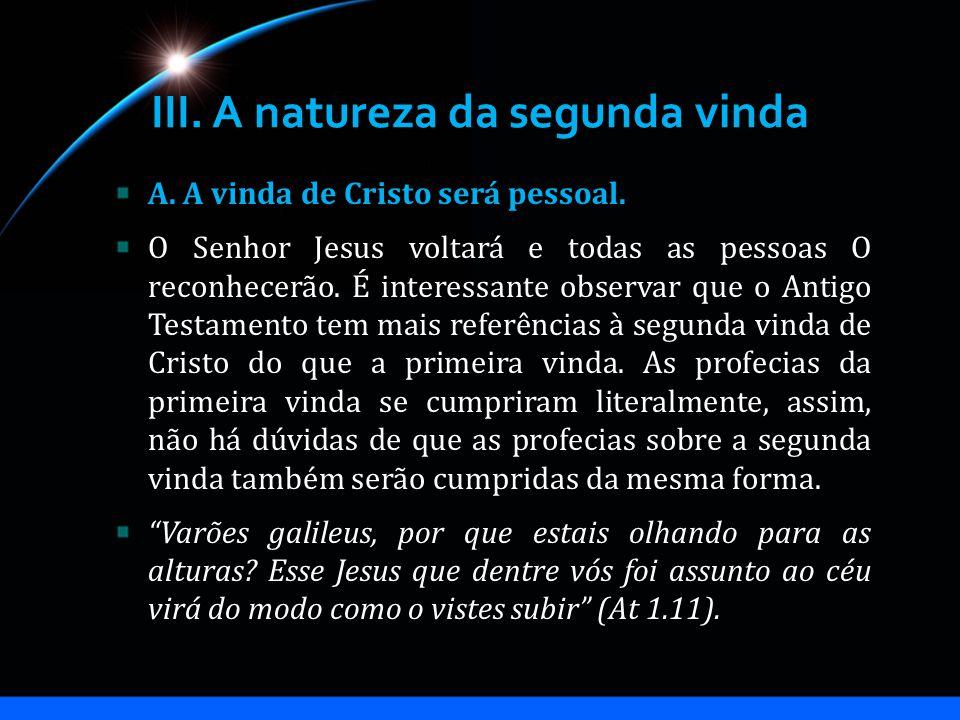 III.A natureza da segunda vinda A. A vinda de Cristo será pessoal.