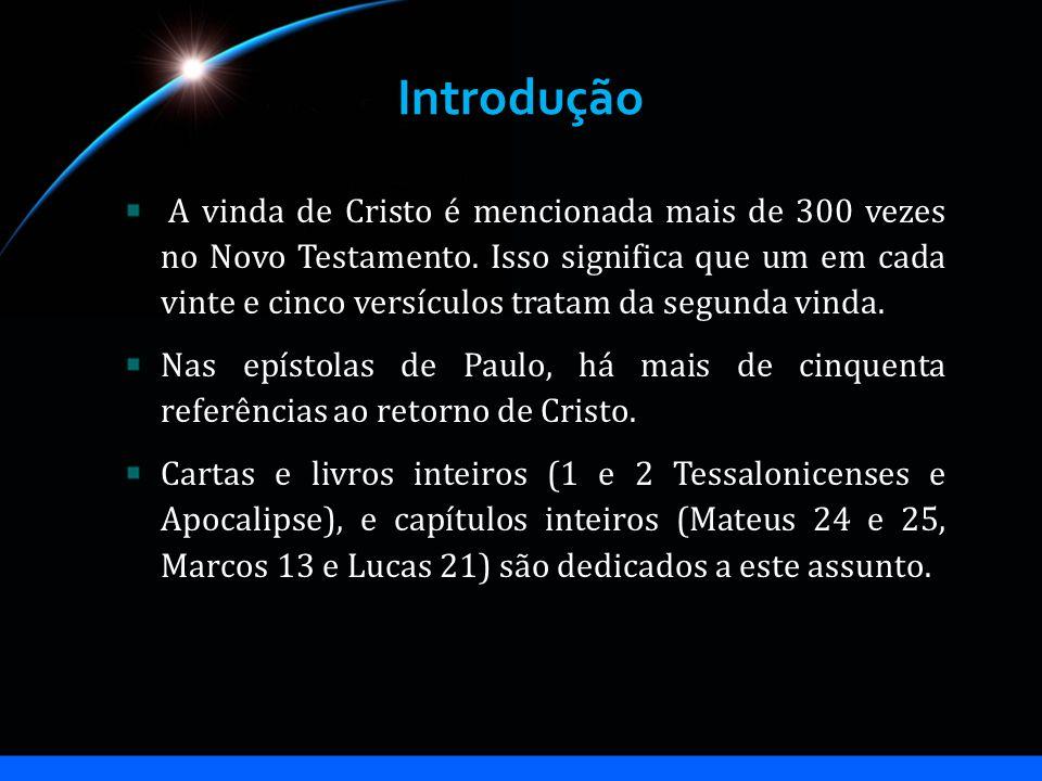 Introdução A vinda de Cristo é mencionada mais de 300 vezes no Novo Testamento.