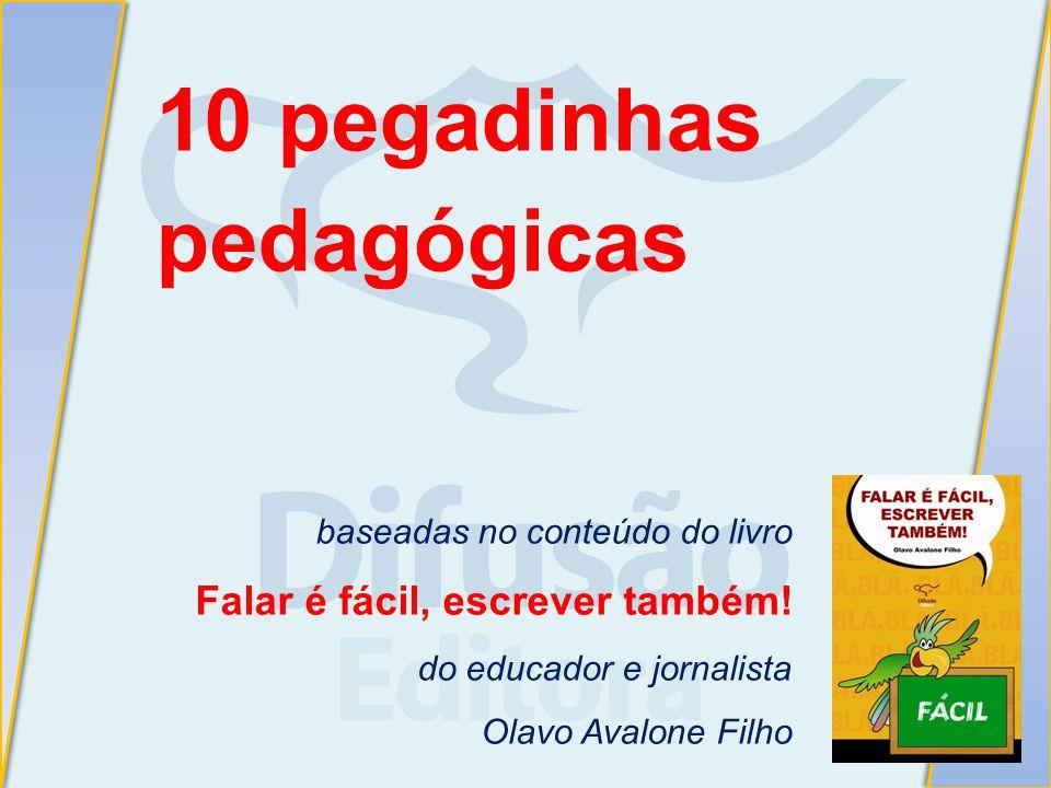 10 pegadinhas pedagógicas baseadas no conteúdo do livro Falar é fácil, escrever também.