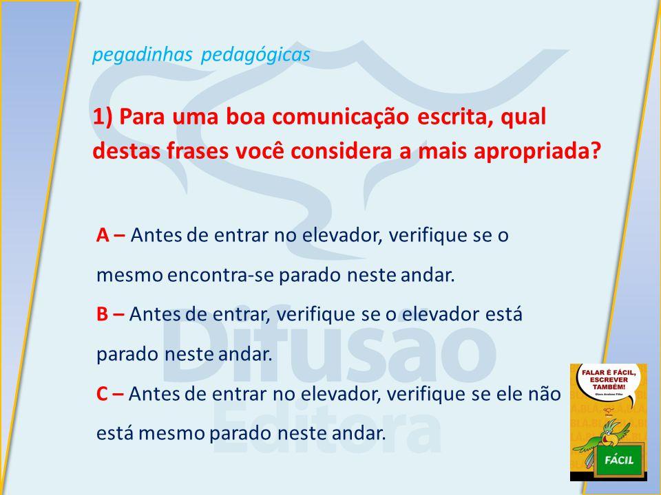 pegadinhas pedagógicas 1) Para uma boa comunicação escrita, qual destas frases você considera a mais apropriada.