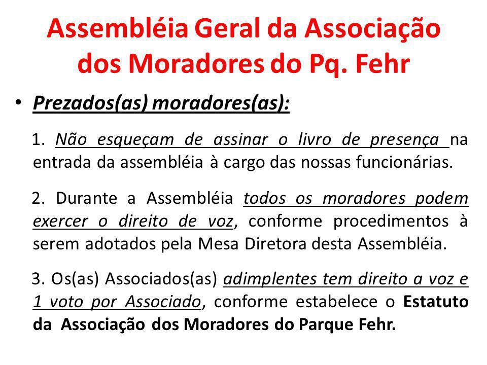 Assembléia Geral da Associação dos Moradores do Pq. Fehr Prezados(as) moradores(as): 1. Não esqueçam de assinar o livro de presença na entrada da asse