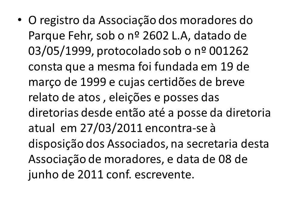 O registro da Associação dos moradores do Parque Fehr, sob o nº 2602 L.A, datado de 03/05/1999, protocolado sob o nº 001262 consta que a mesma foi fun