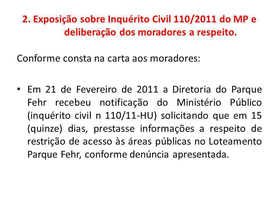2. Exposição sobre Inquérito Civil 110/2011 do MP e deliberação dos moradores a respeito. Conforme consta na carta aos moradores: Em 21 de Fevereiro d