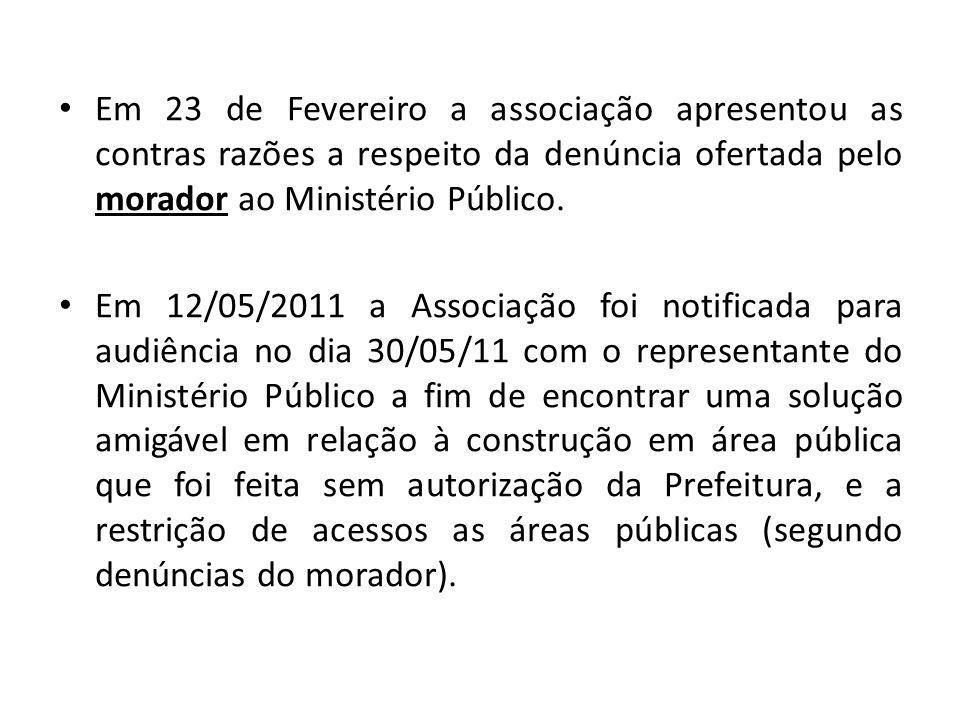 Em 23 de Fevereiro a associação apresentou as contras razões a respeito da denúncia ofertada pelo morador ao Ministério Público. Em 12/05/2011 a Assoc