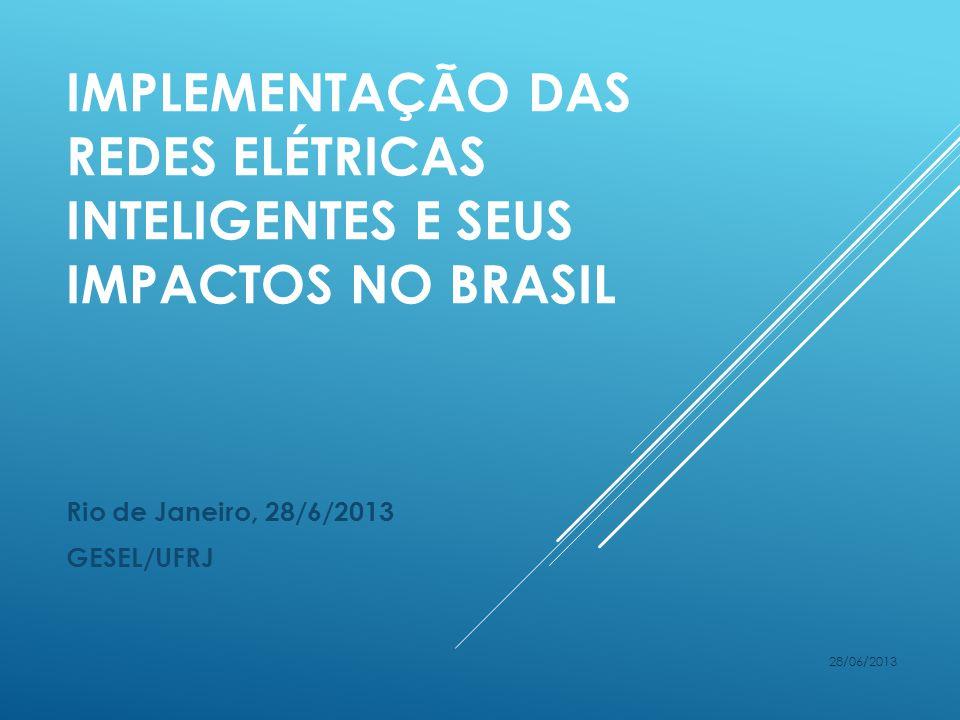 IMPLEMENTAÇÃO DAS REDES ELÉTRICAS INTELIGENTES E SEUS IMPACTOS NO BRASIL Rio de Janeiro, 28/6/2013 GESEL/UFRJ 28/06/2013