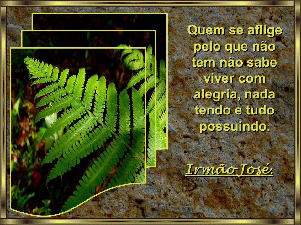 A vida dos homens que se notabilizaram no campo da sabedoria e da espiritualidade era uma vida simples voltada para os valores imperecíveis, imutáveis