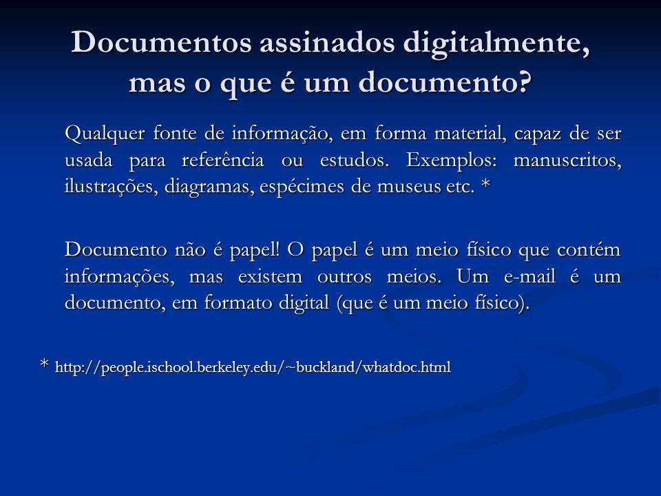 Documentos assinados digitalmente, mas o que é um documento? Qualquer fonte de informação, em forma material, capaz de ser usada para referência ou es