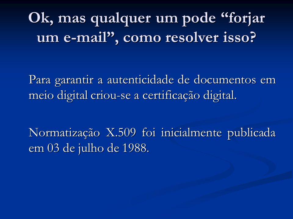 Ok, mas qualquer um pode forjar um e-mail, como resolver isso? Para garantir a autenticidade de documentos em meio digital criou-se a certificação dig