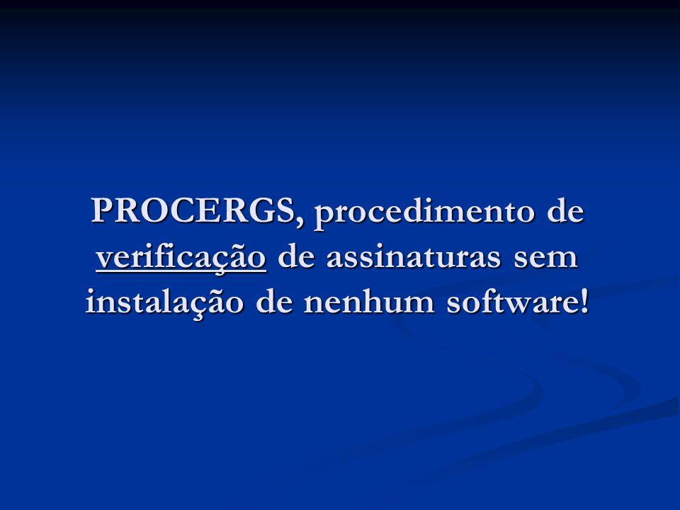 PROCERGS, procedimento de verificação de assinaturas sem instalação de nenhum software!