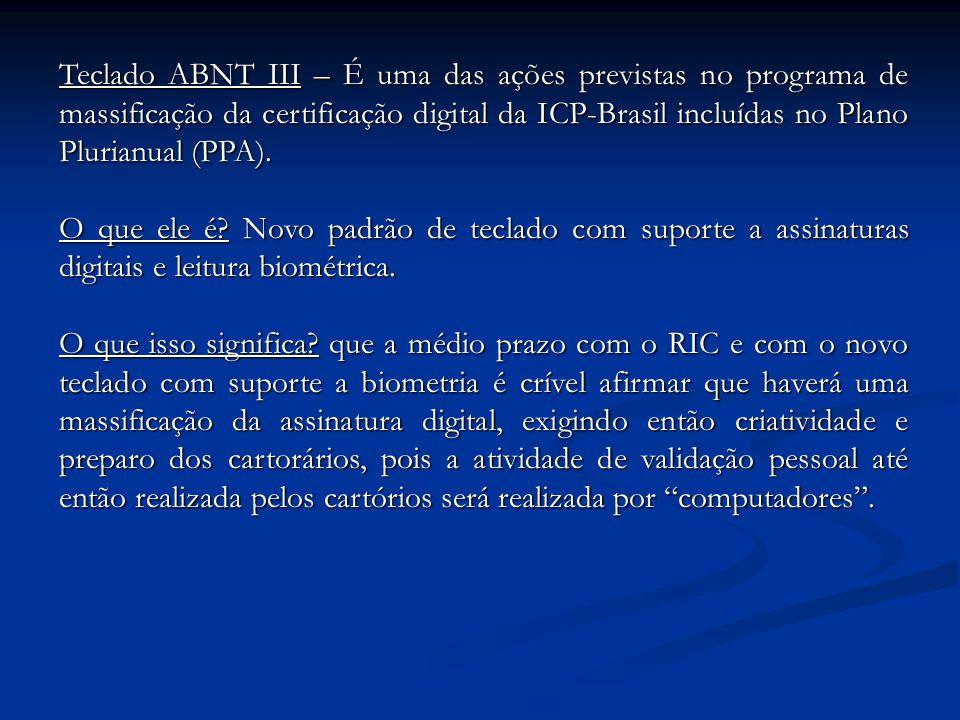 Teclado ABNT III – É uma das ações previstas no programa de massificação da certificação digital da ICP-Brasil incluídas no Plano Plurianual (PPA). O
