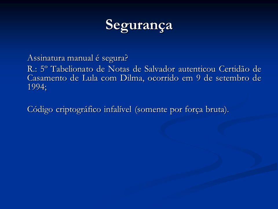 Segurança Assinatura manual é segura? R.: 5º Tabelionato de Notas de Salvador autenticou Certidão de Casamento de Lula com Dilma, ocorrido em 9 de set