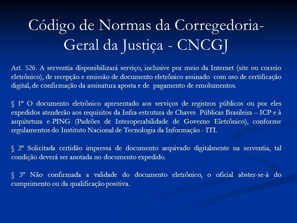 Código de Normas da Corregedoria- Geral da Justiça - CNCGJ Art. 526. A serventia disponibilizará serviço, inclusive por meio da Internet (site ou corr
