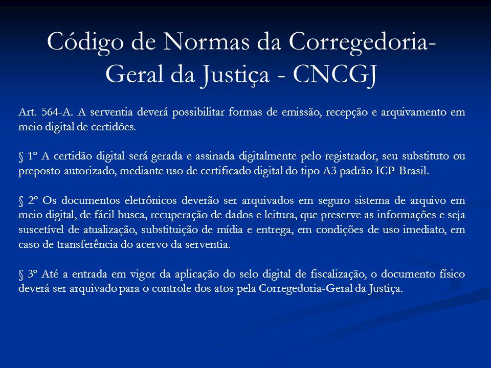 Código de Normas da Corregedoria- Geral da Justiça - CNCGJ Art. 564-A. A serventia deverá possibilitar formas de emissão, recepção e arquivamento em m