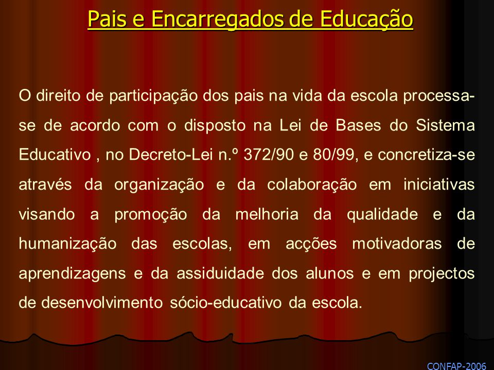 O direito de participação dos pais na vida da escola processa- se de acordo com o disposto na Lei de Bases do Sistema Educativo, no Decreto-Lei n.º 37