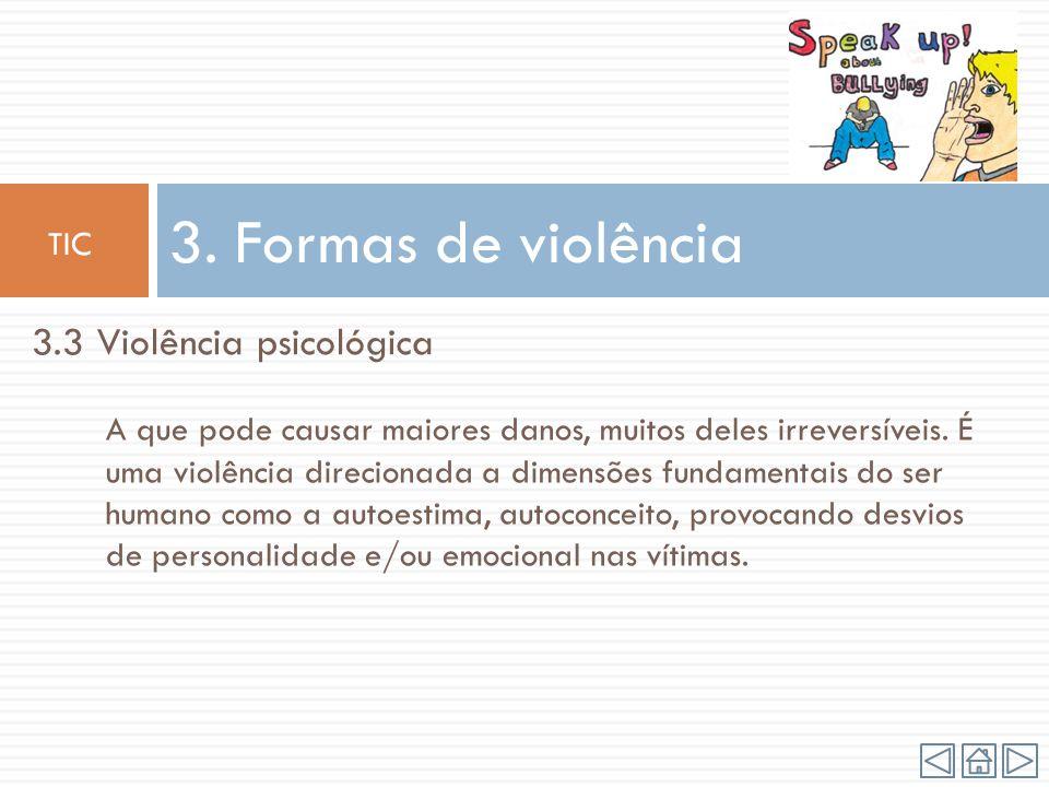 3.2 Violência física Violência física manifesta-se na manifestação direta de agressões corporais, algumas com lesões, tais como, guerreadas, bofetadas