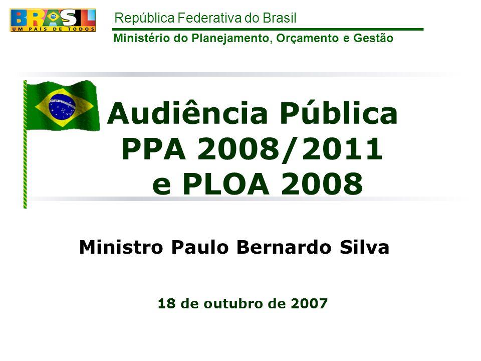 República Federativa do Brasil Ministério do Planejamento, Orçamento e Gestão Audiência Pública PPA 2008/2011 e PLOA 2008 18 de outubro de 2007 Minist