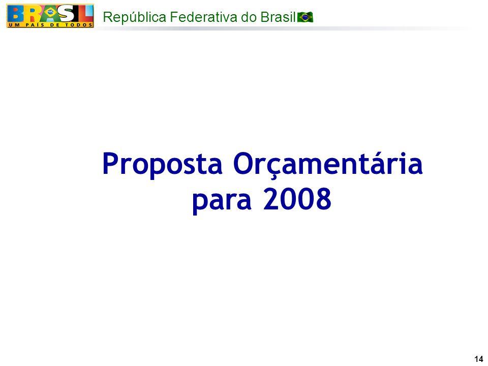 República Federativa do Brasil 14 Proposta Orçamentária para 2008