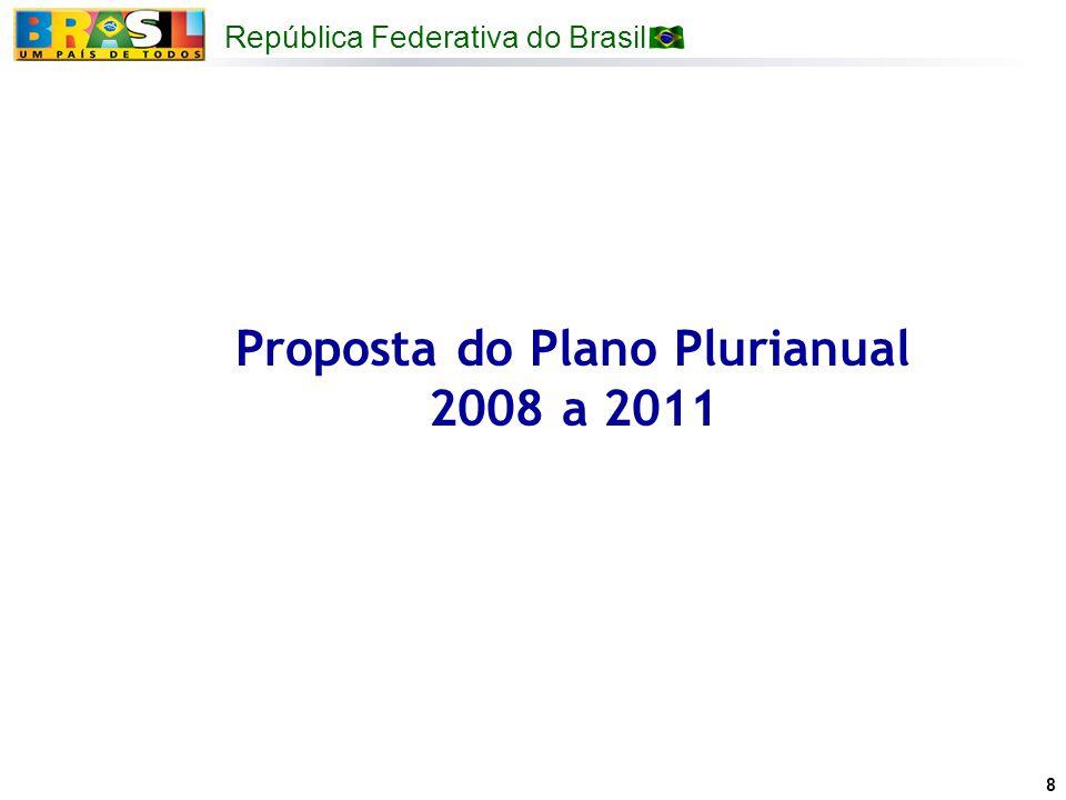 República Federativa do Brasil 8 Proposta do Plano Plurianual 2008 a 2011
