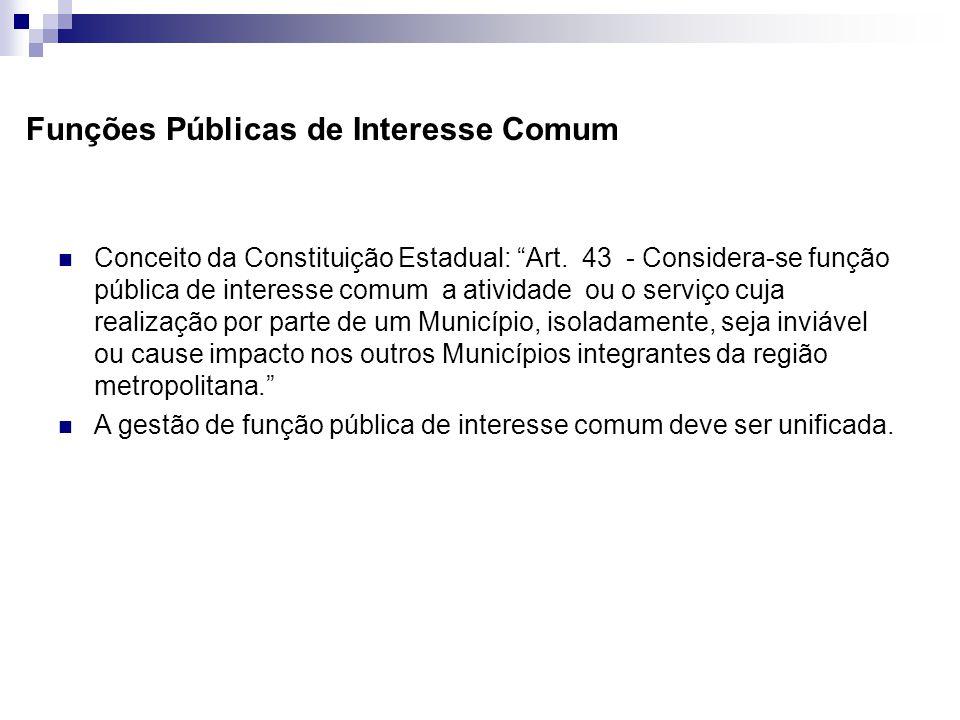 Funções Públicas de Interesse Comum Conceito da Constituição Estadual: Art. 43 - Considera-se função pública de interesse comum a atividade ou o servi