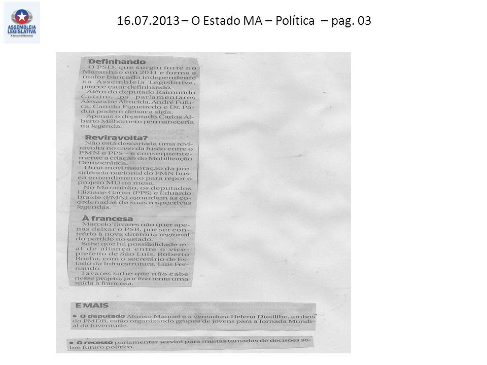16.07.2013 – O Estado MA – Política – pag. 03