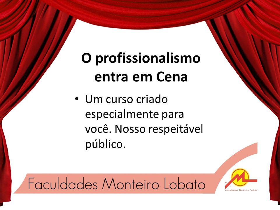 O profissionalismo entra em Cena Um curso criado especialmente para você.