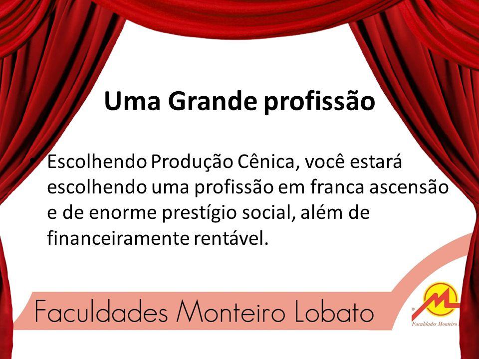 Uma Grande profissão Escolhendo Produção Cênica, você estará escolhendo uma profissão em franca ascensão e de enorme prestígio social, além de financeiramente rentável.