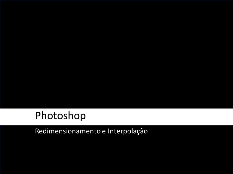 Photoshop Redimensionamento e Interpolação