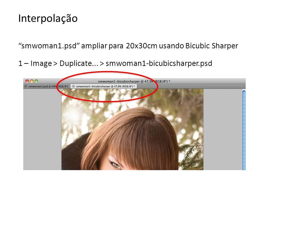 Interpolação smwoman1.psd ampliar para 20x30cm usando Bicubic Sharper 1 – Image > Duplicate... > smwoman1-bicubicsharper.psd