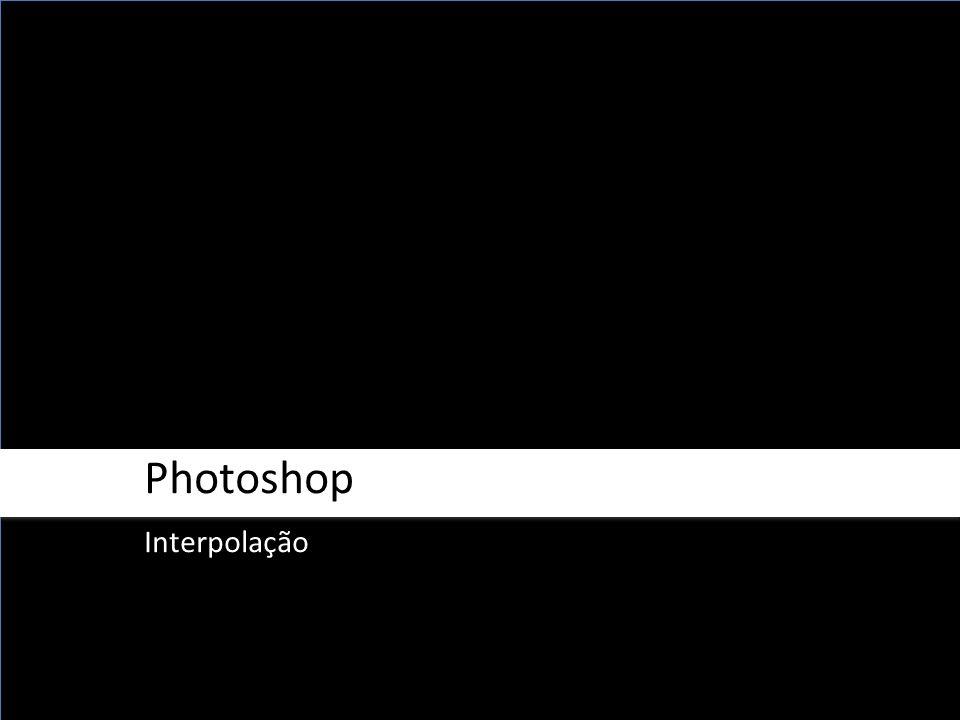 Photoshop Interpolação