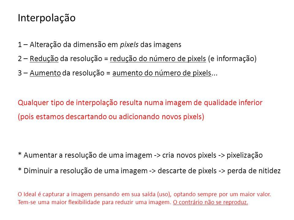Interpolação 5 diferentes processos de interpolação 1 - Nearest Neighbor 2 – Bilinear 3 – Bicubic 4 – Bicubic Smoother 5 – Bicubic Sharper