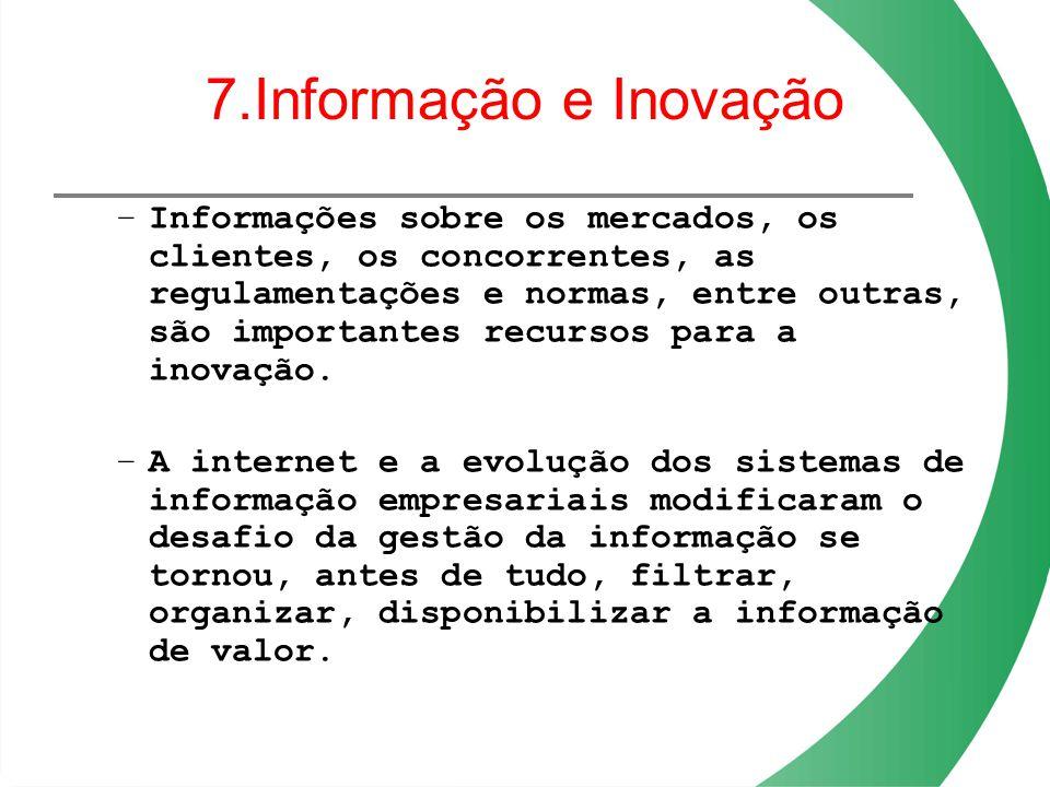 7.Informação e Inovação –Informações sobre os mercados, os clientes, os concorrentes, as regulamentações e normas, entre outras, são importantes recur