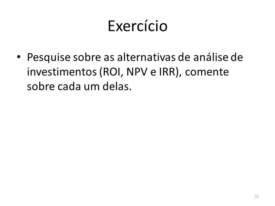 Exercício Pesquise sobre as alternativas de análise de investimentos (ROI, NPV e IRR), comente sobre cada um delas.