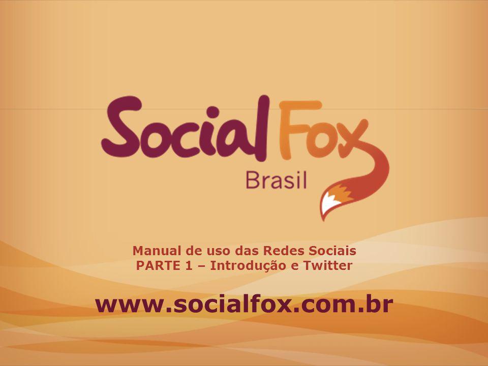www.socialfox.com.br Manual de uso das Redes Sociais PARTE 1 – Introdução e Twitter
