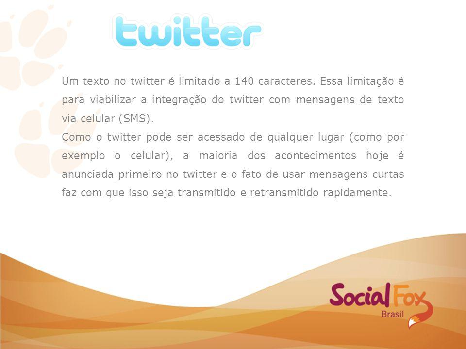 Um texto no twitter é limitado a 140 caracteres. Essa limitação é para viabilizar a integração do twitter com mensagens de texto via celular (SMS). Co