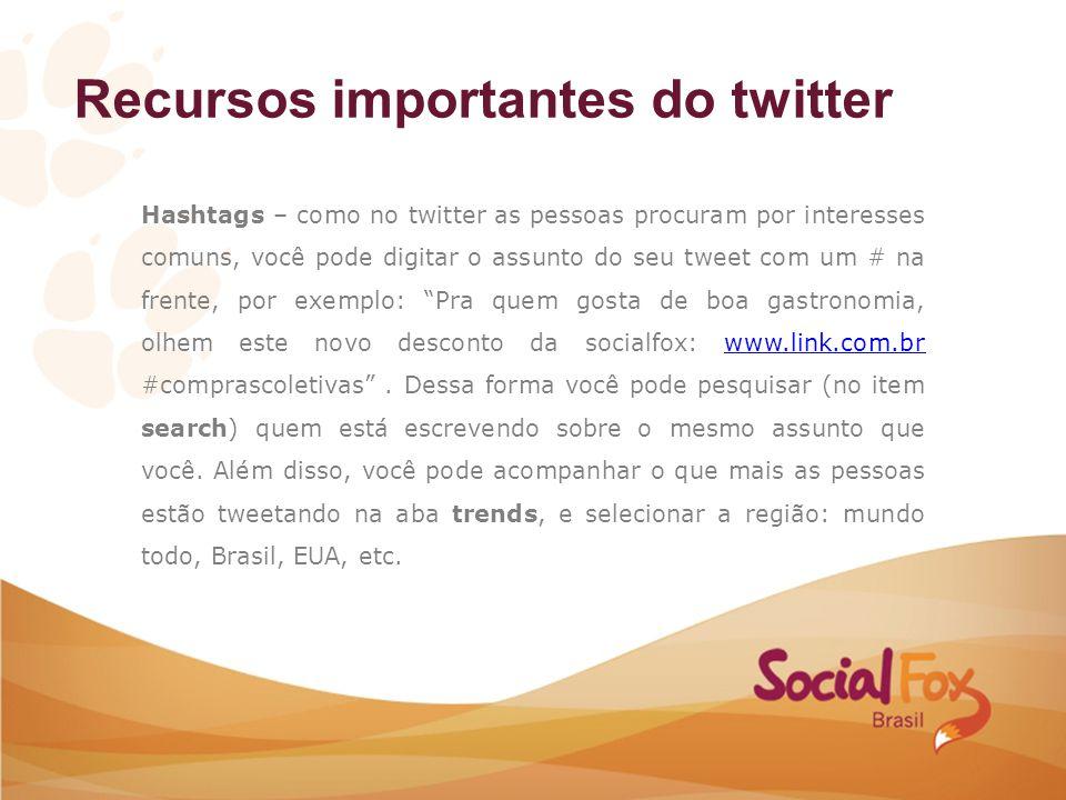 Hashtags – como no twitter as pessoas procuram por interesses comuns, você pode digitar o assunto do seu tweet com um # na frente, por exemplo: Pra qu