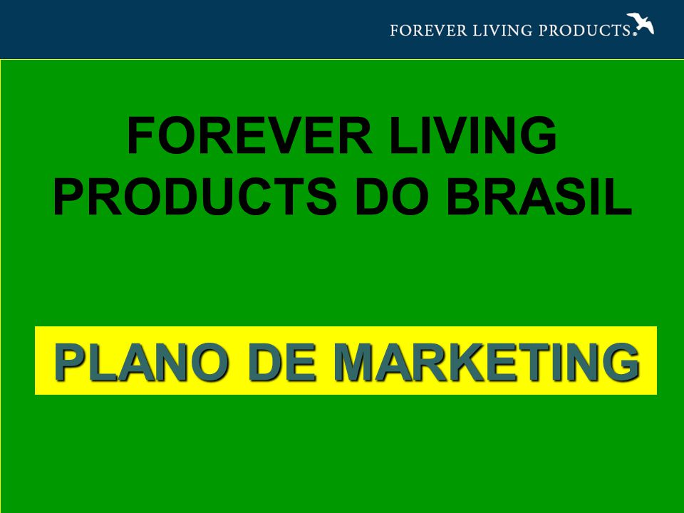 FOREVER LIVING PRODUCTS DO BRASIL PLANO DE MARKETING